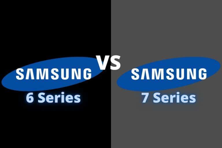 Samsung 6 Series vs 7 Series