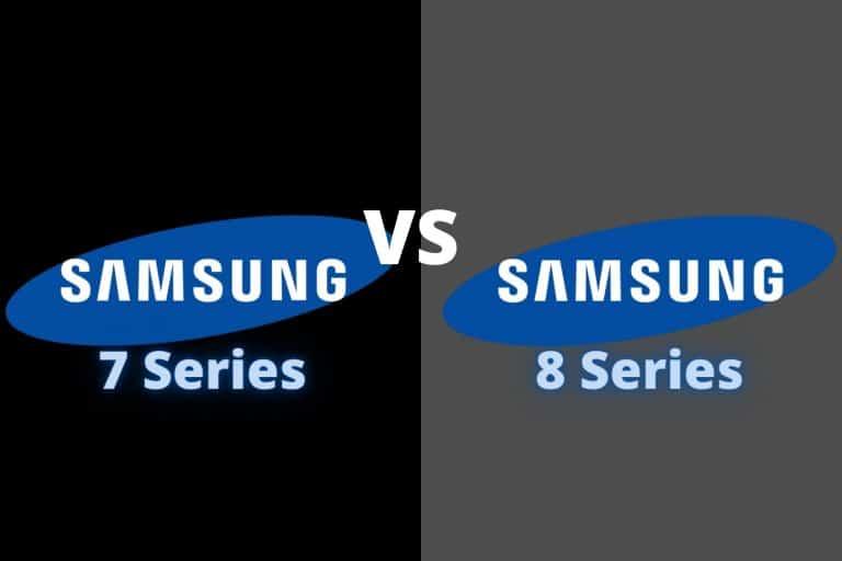 Samsung 7 Series vs 8 Series